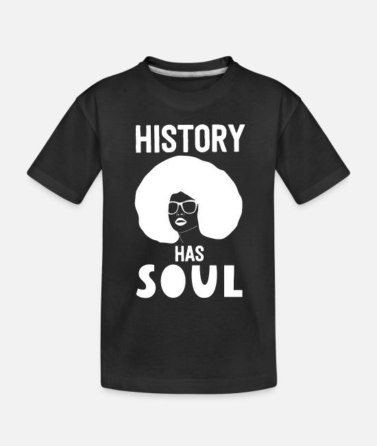 Design Baby T-Shirts - History Has Soul Afro Black History Month African - Toddler Organic T-Shirt black