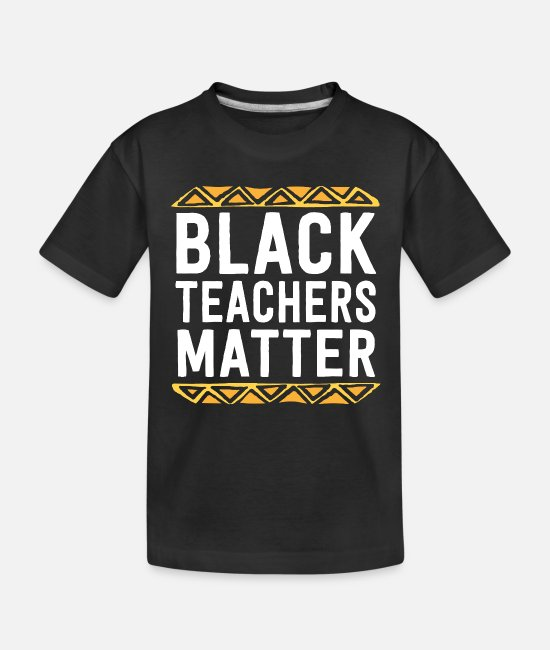 Black History Baby T-Shirts - Black Teachers Matter T Shirt School Educator - Toddler Organic T-Shirt black