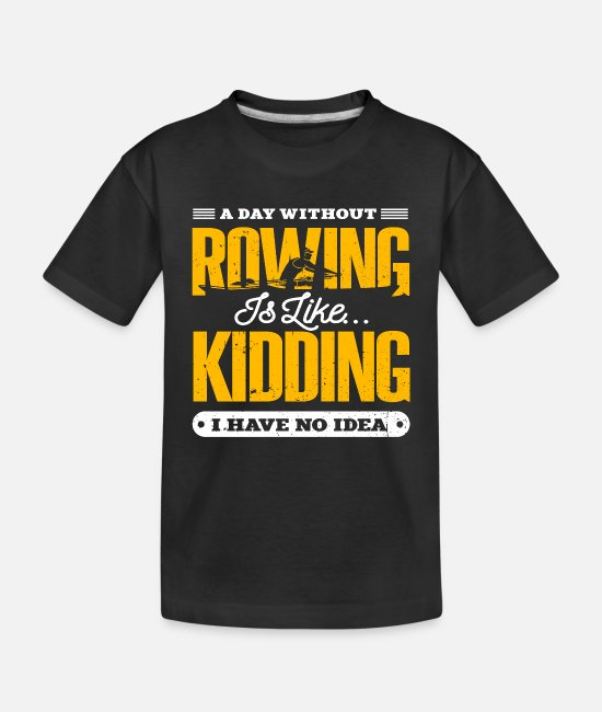Stand Baby T-Shirts - A Day Without A Rowing Gift Rowers - Toddler Organic T-Shirt black