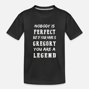 Nobody is Perfect but if your name is Gregory - Toddler Organic T-Shirt