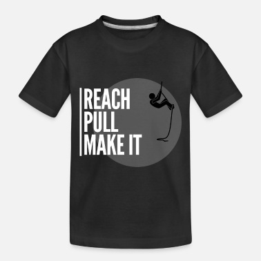 Reach pull make it - Toddler Organic T-Shirt