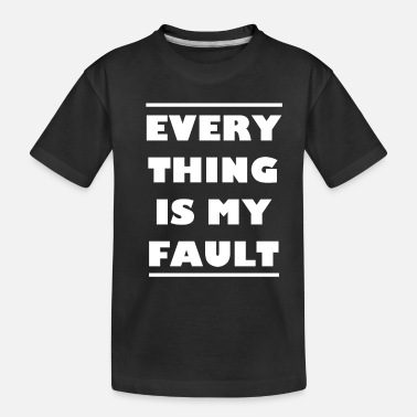 Husband And Wife Quotes Marriage Life Everything Is My Fault Husband Wife - Toddler Organic T-Shirt