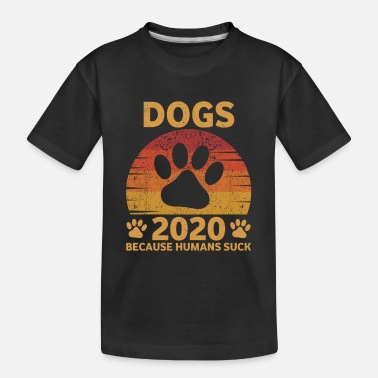 Democrats Suck Dogs 2020 Because Human Suck - Toddler Organic T-Shirt