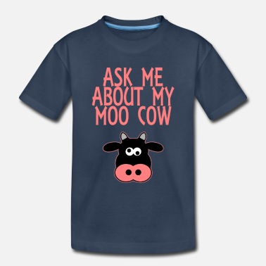 Cow Ask Me About My Moo Cow - Toddler Organic T-Shirt