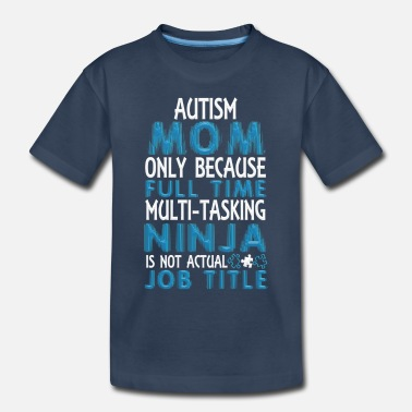 Autism Awareness Funny Autism Awareness Shirt Autism Mom - Toddler Organic T-Shirt