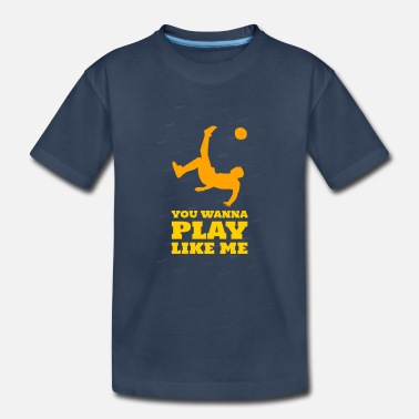 YOU WANNA PLAY LIKE ME - Toddler Organic T-Shirt
