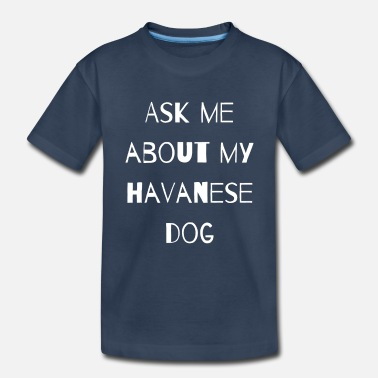 Master ASK ME ABOUT MY HAVANESE GIFT QUOTE LOVE WOMEN MEN - Toddler Organic T-Shirt
