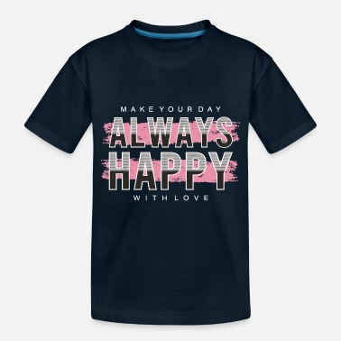 Modernist Always Happy Typography - Toddler Organic T-Shirt