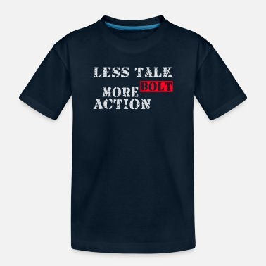 Bolt Action Less talk more bolt action - Toddler Organic T-Shirt