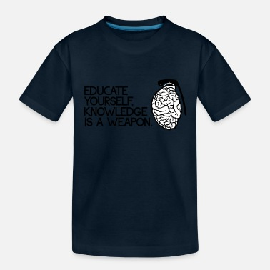 Knowledge Knowledge is a weapon - Toddler Organic T-Shirt