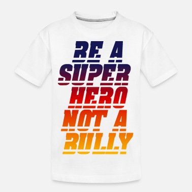 BE A SUPER HERO NOT A BULLY.png - Kid's Organic T-Shirt