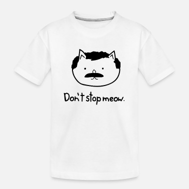 Don t stop meow - Kid's Organic T-Shirt