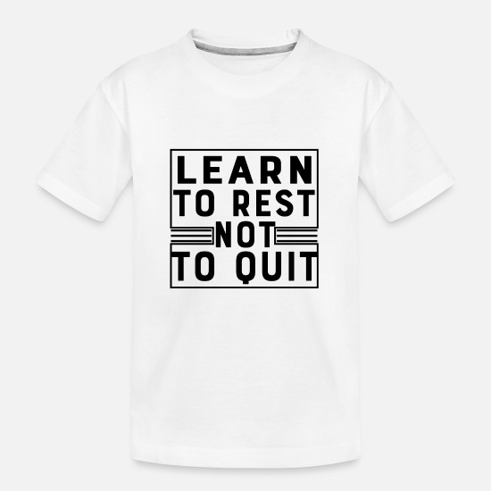 Body Builder T-Shirts - learn to rest not to quit - Kid's Organic T-Shirt white