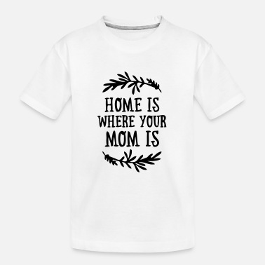 Funny Valetines Day Home is where your Mom is - Mother's Day - Kid's Organic T-Shirt