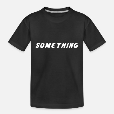 Something SOMETHING - Kid's Organic T-Shirt