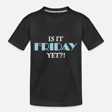 Is It Friday Yet Is it friday yet - Kid's Organic T-Shirt