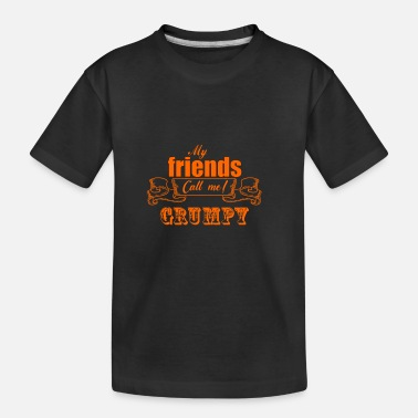 my friends call me grumpy - Kid's Organic T-Shirt