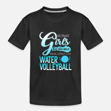 Pool Volleyball Some Girls play with dolls Water Volleyball - Kid's Organic T-Shirt