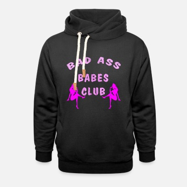 Babes Bad Babes Club Sexy Nasty Naughty Women Gift Idea - Unisex Shawl Collar Hoodie