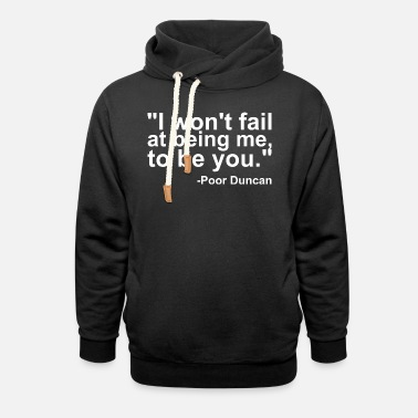 Poor poor duncan quote - Unisex Shawl Collar Hoodie