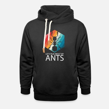Ant Lets Talk About My Ants - Unisex Shawl Collar Hoodie