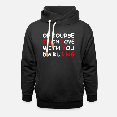 Of Course I'm in Love with you darling Shirt - Unisex Shawl Collar Hoodie