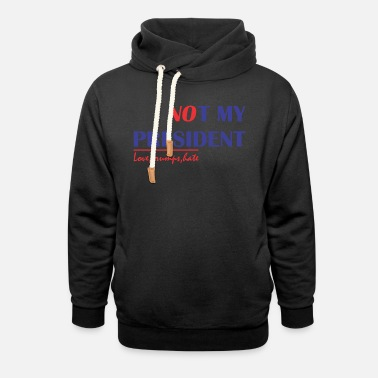 Not My President Not My President - Unisex Shawl Collar Hoodie