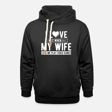 Computer Video Game - I Love It When My Wife Lets Me Play - Unisex Shawl Collar Hoodie