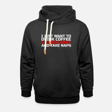 Napoleon Nap - i just want to drink coffee cuddling and t - Unisex Shawl Collar Hoodie