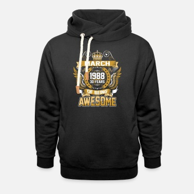 Year Of Birth March 1988 30 Years Of Being Awesome - Unisex Shawl Collar Hoodie