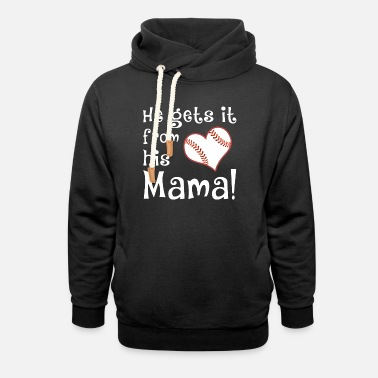 het gets it from his mama baseball t shirts - Unisex Shawl Collar Hoodie