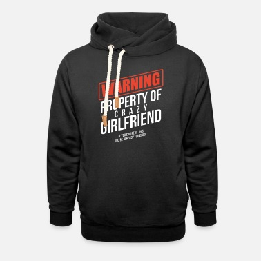 Crazy Girlfriend warning property of crazy girlfriend t shirts - Unisex Shawl Collar Hoodie