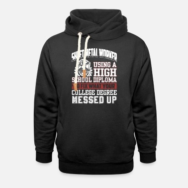 Worker sheet metal worker using a high school diploma to - Unisex Shawl Collar Hoodie