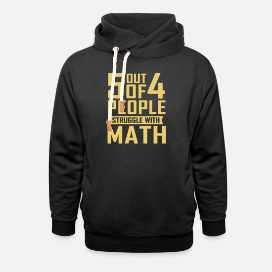 Struggle Hoodies & Sweatshirts - 5 Out Of 4 People Struggle With Math Gift T-shirt - Unisex Shawl Collar Hoodie black