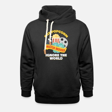 Watching Eat Popcorn Watch Movies Ignore The World - Unisex Shawl Collar Hoodie