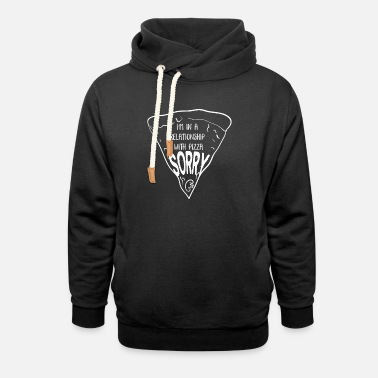 Pizza - I'm in a relationship with PIZZA - Sorry! - Unisex Shawl Collar Hoodie