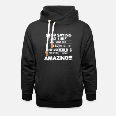 Saying Stop saying just a half marathon is amazing - Unisex Shawl Collar Hoodie
