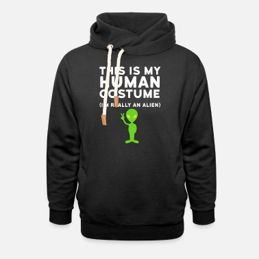 this is my human costume i m really an alien birth - Unisex Shawl Collar Hoodie