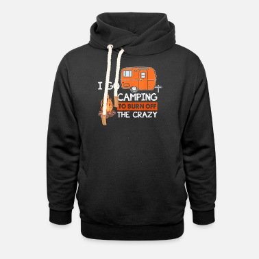I go camping to burn off the crazy T Shirt - Unisex Shawl Collar Hoodie
