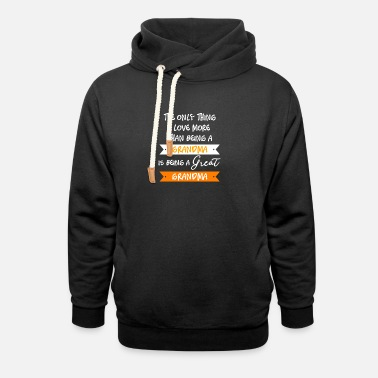 The only thing I love more than being a Grandma... - Unisex Shawl Collar Hoodie