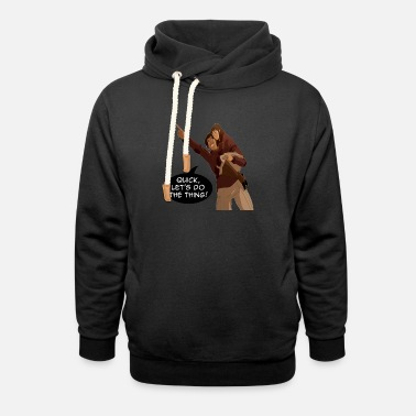 Do The Thing - Unisex Shawl Collar Hoodie
