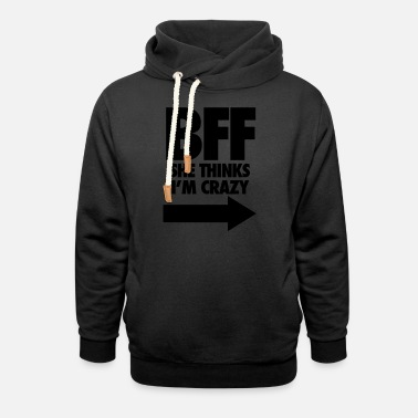Bff BFF She Thinks I'm Crazy - Unisex Shawl Collar Hoodie