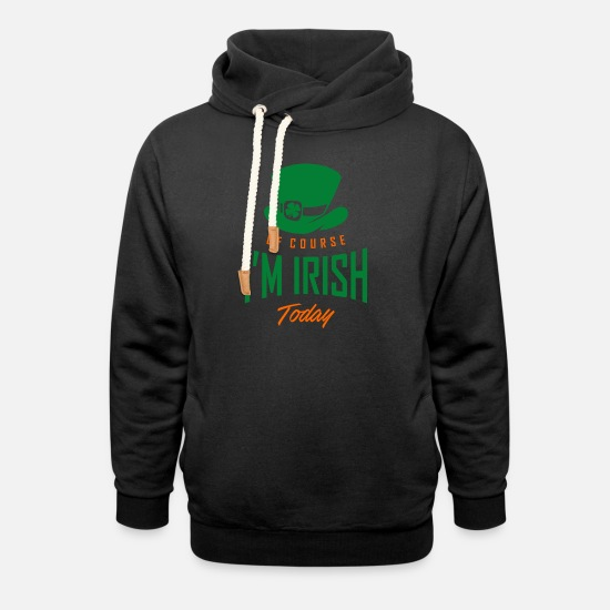 Lucky Hoodies & Sweatshirts - OF COURSE, I'M IRISH TODAY - Unisex Shawl Collar Hoodie black