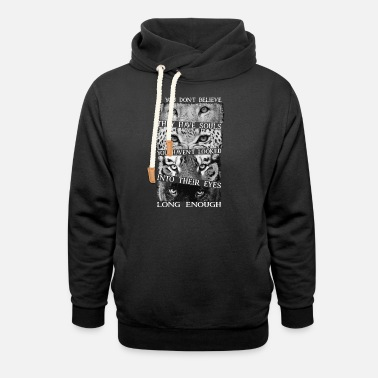 Believe If you don't believe they have souls - Unisex Shawl Collar Hoodie