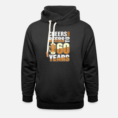 60 Years Cheers And Beers To 60 Years - Shawl Collar Hoodie