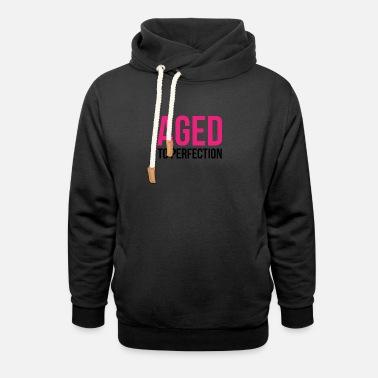 Aged Aged To Perfection! - Unisex Shawl Collar Hoodie
