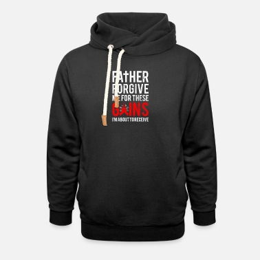 Gains New Design Father Forgive Me For These Gains - Unisex Shawl Collar Hoodie