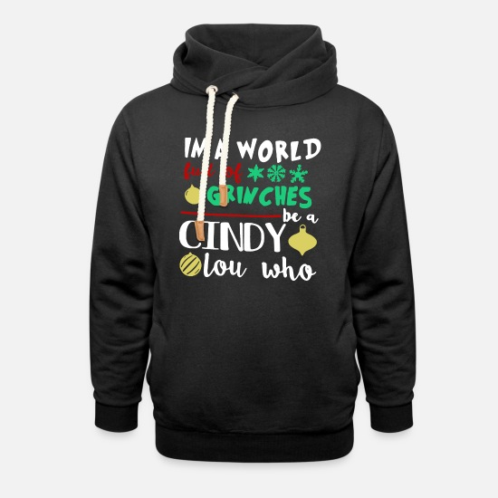 Grinch Hoodies & Sweatshirts - In A World Full Of Grinches Be A Cinbdy Lou Who 2 - Unisex Shawl Collar Hoodie black