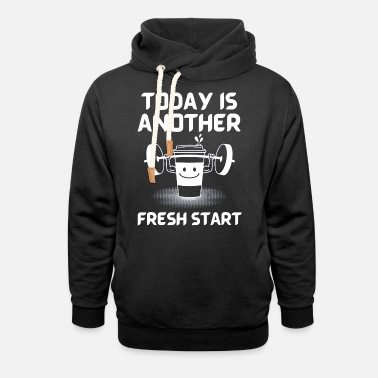 Today is another fresh start with workout - Unisex Shawl Collar Hoodie