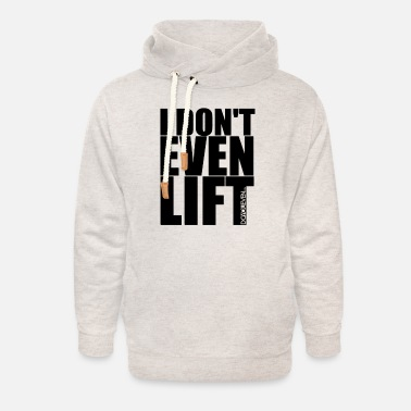 I Don't Even Lift LolClothing - Unisex Shawl Collar Hoodie
